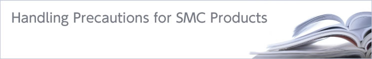 Handling Precautions for SMC Products