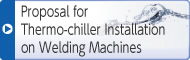 Proposal for Thermo-chiller Installation on Welding Machines