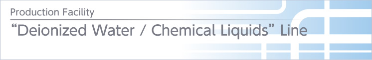 """Deionized Water ⁄ Chemical Liquids"" Line"