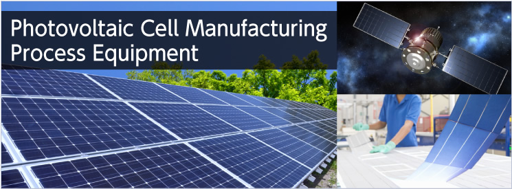 Photovoltaic Cell Manufacturing Process Equipment