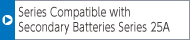Series Compatible with Secondary Batteries Series 25A