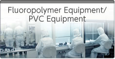 Fluoropolymer Equipment/PVC Equipment