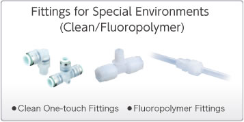 Fittings for Special Environments(Clean/Fluoropolymer)